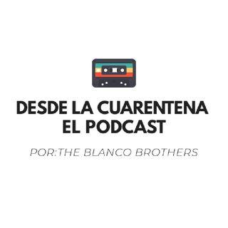 Episodio 4. Desde La Cuarentena- El Podcast