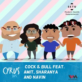 Ep. 273: Cock & Bull Feat. Amit, Sharanya and Navin