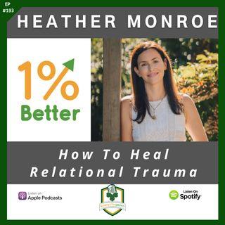 Heather Monroe - How To Heal Relational Trauma - EP193