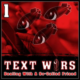Text Wars I (Dealing with a so-called friend)