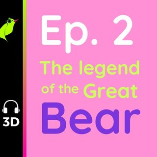 Ep. 2: The Legend of the Great Bear