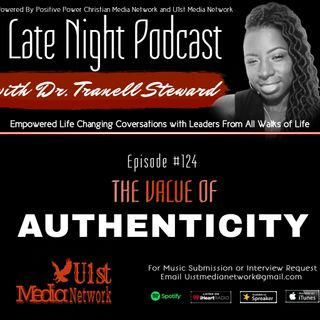 Late Night with Dr. Tranell Steward EP 124 The Value of Authenticity
