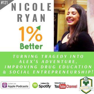 Nicole Ryan – Turning Tragedy into Alex's Adventure, Improving Drug Education & Social Entrepreneurship! – EP121