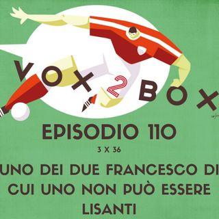 Episodio 110 (3x36) - Uno dei due Francesco di cui uno non può essere Lisanti