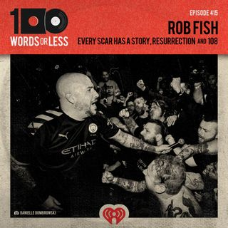 Rob Fish from Every Scar Has A Story, Resurrection and 108