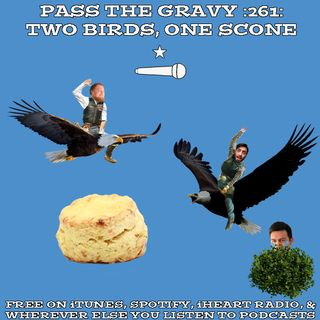 Pass The Gravy #261: Two Birds One Scone