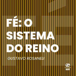 Fé: O Sistema do Reino // Gustavo Rosaneli