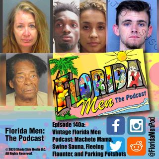 140a - Vintage Florida Men Podcast - Machete Mama, Swine Sauna, Fleeing Flaunter, and Parking Potshots