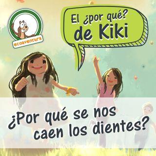 El por qué de Kiki, capítulo cuatro: ¿Por qué se nos caen los dientes?