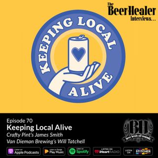 Ep. 70 - Keeping Local Alive. With Crafty Pint's James Smith & Van Dieman Brewing's Will Tatchell.