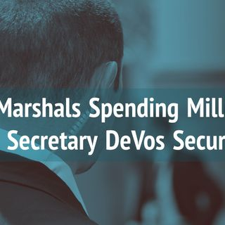 US Marshals Spending Millions on Secretary DeVos Security