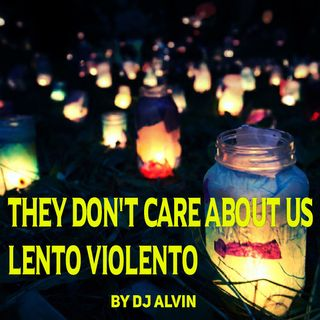 DJ Alvin -  They don't care about us (lento Violento)