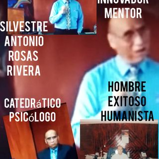 Emisión especial con el Maestro Silvestre Rosas Rivera. Catedrático, Mentor, Psicólogo y más.