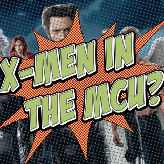 Ep. 110: Introducing X-Men to the MCU