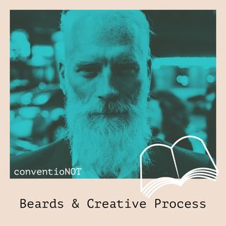 Beards and Creative Process