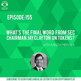 Episode 155 - What's the Final Word from SEC chairman Jay Clayton on Tokens?