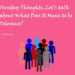 Sunday Thoughts, Let's Talk About Tolerance