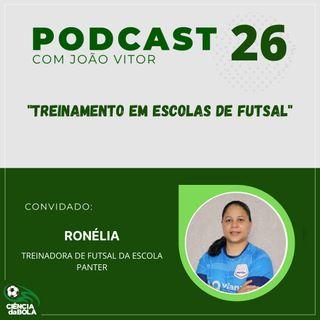 Ep. 26: Treinamento em Escolas de Futsal | Treinadora Ronélia