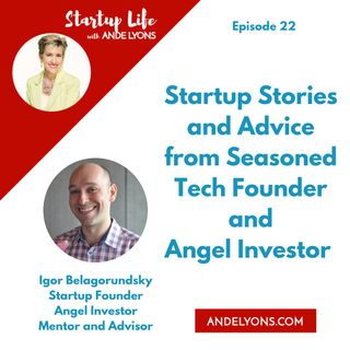 Startup Stories and Advice from Seasoned Tech Founder and Angel Investor