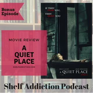 Bonus Episode: A Quiet Place Movie Review