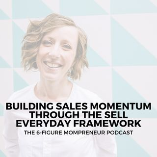 Building sales momentum through the Sell Everyday Framework