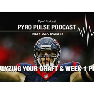 Pyro Pulse Fantasy Football Podcast - Analyzing The Draft & Week 1 Prep (Ep. 14)
