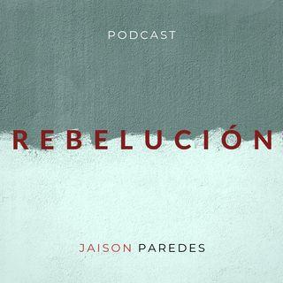 Por qué es necesaria la Rebelución - Ep. 001
