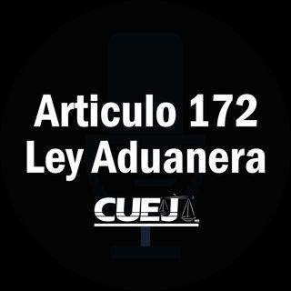 Articulo 172 Ley Aduanera México