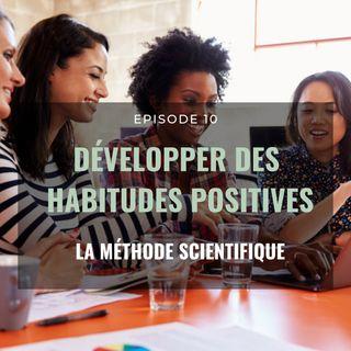 Ep.10 Développer des habitudes positives (méthode scientifique)