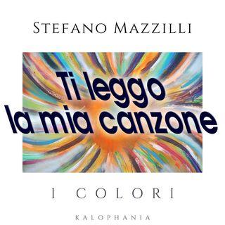 I colori - Stefano Mazzilli ti legge la sua canzone