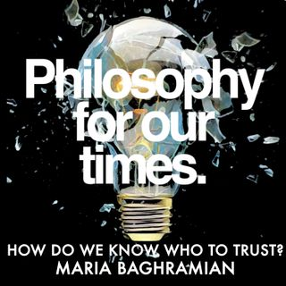 How do we know who to trust? | Maria Baghramian