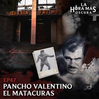 """Ep47: Pancho Valentino """"El Matacuras"""""""