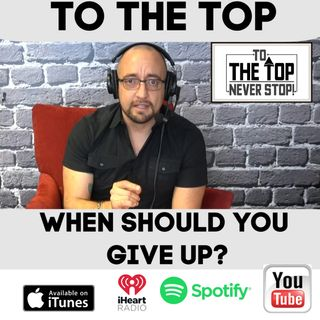 When Should You Give up? - To The Top: