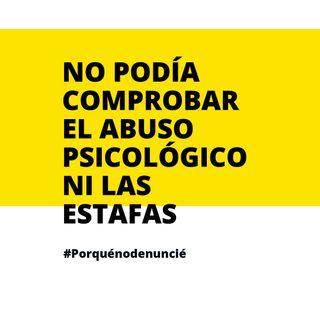 5 #PorQuéNoDenuncié: no podía comprobar el abuso psicológico y las estafas