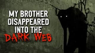 """""""My Brother Disappeared into The Dark Web"""" Creepypasta"""