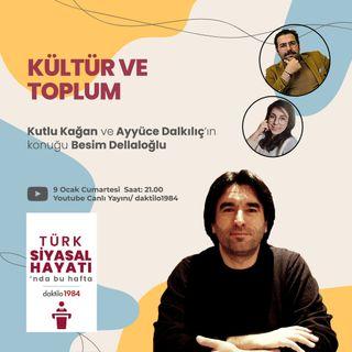 Kültür ve Toplum_ Konuk_ Besim Dellaloğlu _ Türk Siyasal Hayatı _#5