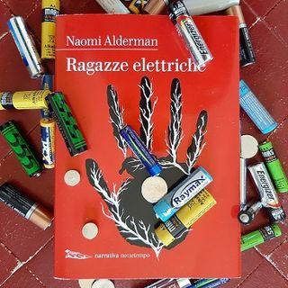 """Si parla di potere femminile in """"Ragazze elettriche"""" di Naomi Alderman"""