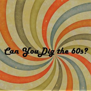 Can You Dig the 60s?