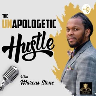 Unapologetic Hustle with Marcus Stone
