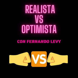 EPISODIO 11- OPTIMISTA VS REALISTA