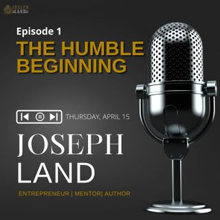 Joseph Land Speaks - Entrepreneur Edition Ep1 (Humble Beginning)