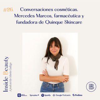 Episodio 26. Conversaciones cosméticas. Mercedes Marcos, farmacéutica y fundadora de Quinque Skincare.