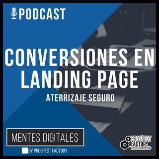 Conversiones en Landing Page - Asegura el Aterrizaje | Mentes Digitales by Prospect Factory
