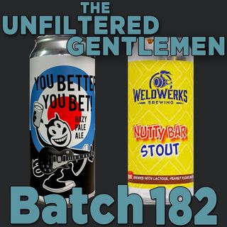 Batch182: Fall Brewing You Better You Bet & Weldwerks Brewing Nuttybar Stout