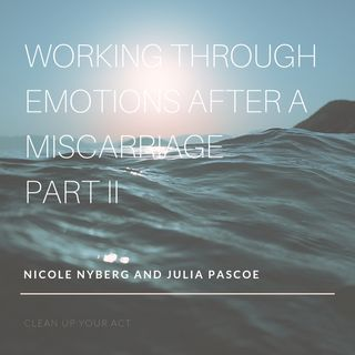 Working Through Emotions After a Miscarriage with Julia Pascoe, LCSW Part II
