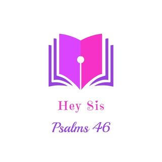 Psalms 46 Sis!