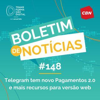 Transformação Digital CBN #148 - Telegram tem novo Pagamentos 2.0 e mais recursos para versão web
