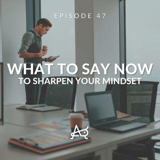 Sharpen Your Mindset To Ensure Success: WTSN Episode 47