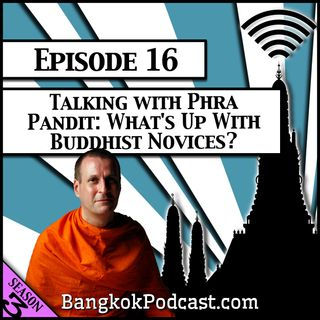 Talking With Phra Pandit: What's Up With Buddhist Novices? [Season 3, Episode 16]