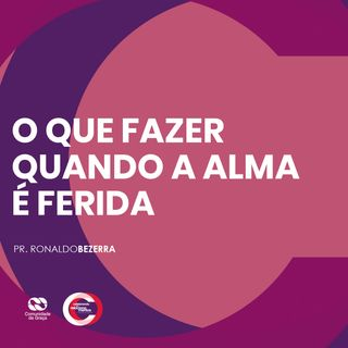 O QUE FAZER QUANDO A ALMA É FERIDA // pr. Ronaldo Bezerra